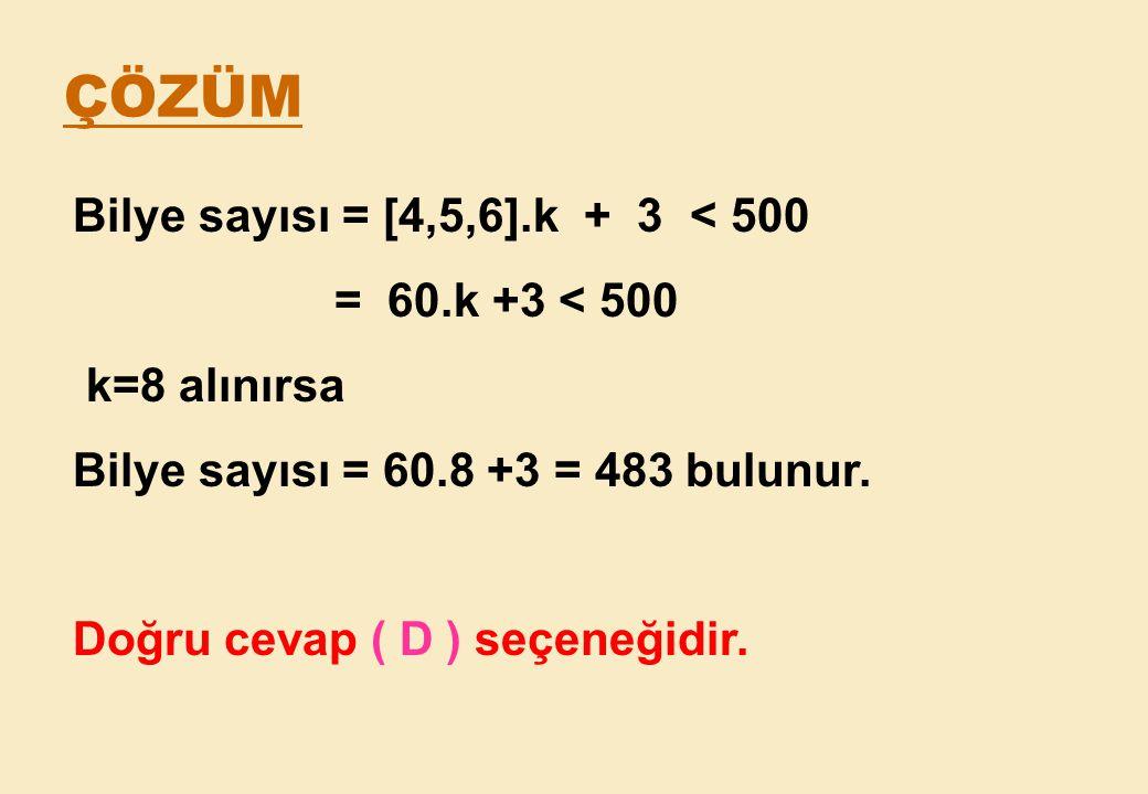 ÇÖZÜM Bilye sayısı = [4,5,6].k + 3 < 500 = 60.k +3 < 500